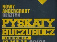10.05 PYSKATY x HUCZUHUCZ @ OLSZTYN NOWY ANDERGRANT