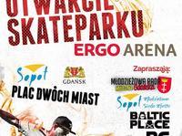 Otwarcie Skateparku - Plac Dwóch Miast (Ergo Arena)