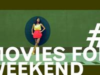 Movies for your weekend #1