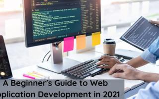 A Beginner's Guide to Web Application Development in 2021